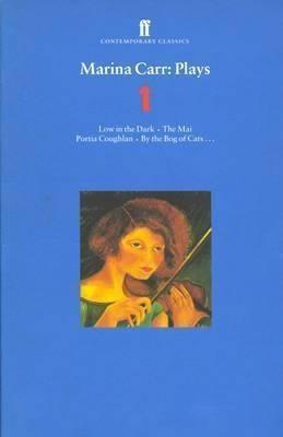 Marina Carr Plays 1: Love In The Dark; The Mai; Portia C...