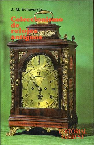 Coleccionismo de relojes antiguos josé m. echeverria