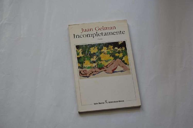 Juan Gelman: Incompletamente.